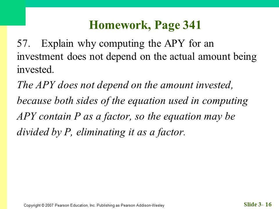 Homework, Page 341 57. Explain why computing the APY for an investment does not depend on the actual amount being invested.