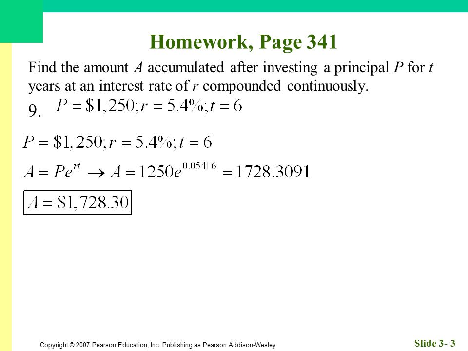 Homework, Page 341 Find the amount A accumulated after investing a principal P for t years at an interest rate of r compounded continuously.