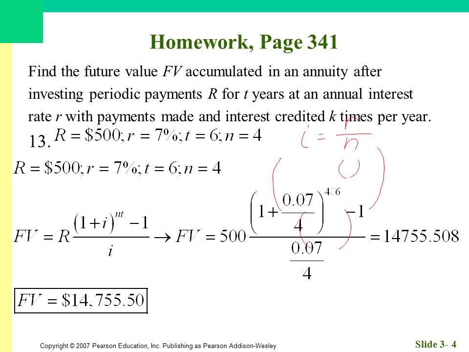 Homework, Page 341 Find the future value FV accumulated in an annuity after. investing periodic payments R for t years at an annual interest.