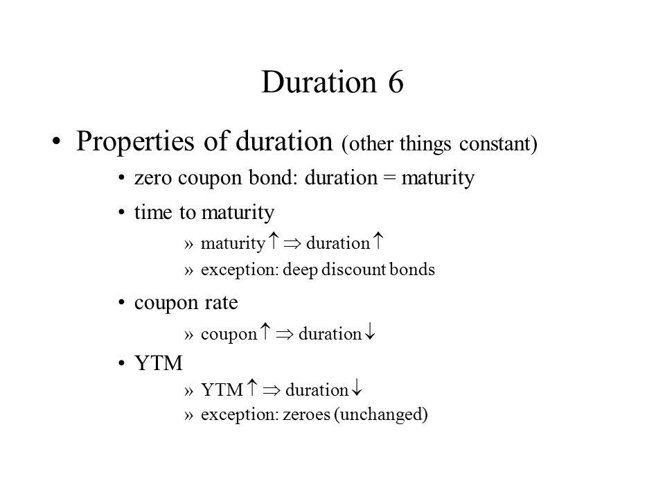 Duration 6 Properties of duration (other things constant)