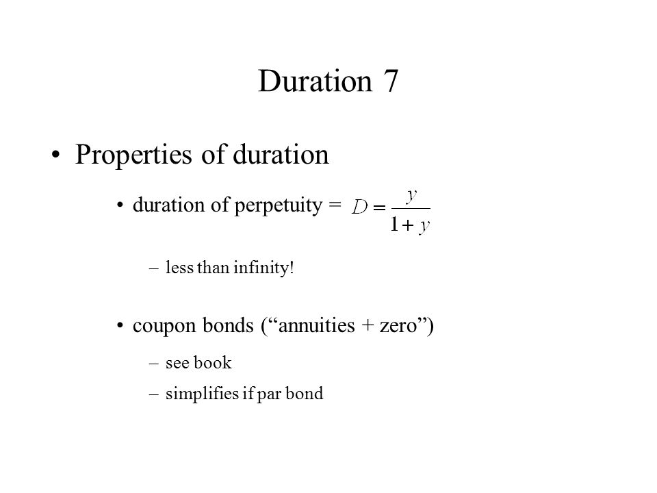Duration 7 Properties of duration duration of perpetuity =