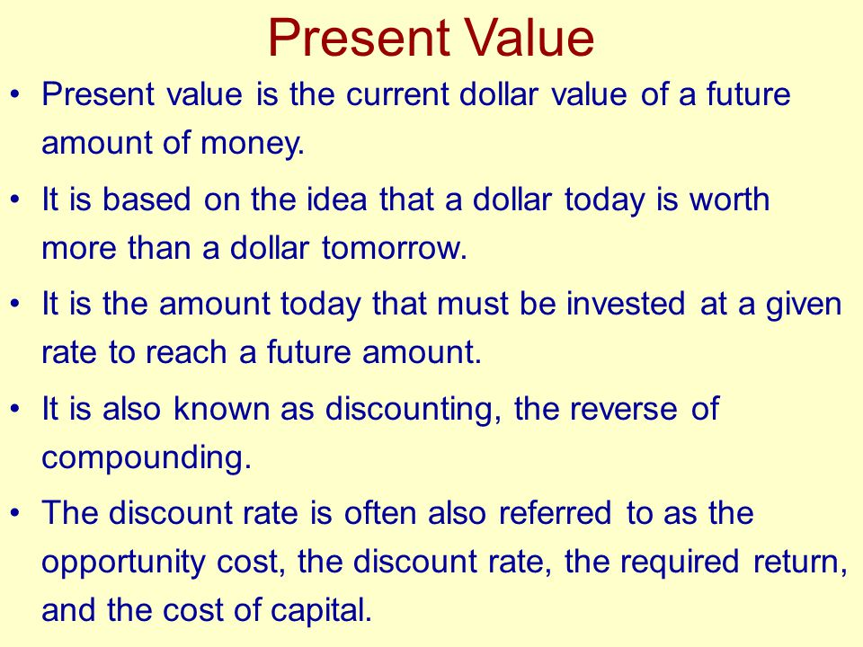 Present Value Present value is the current dollar value of a future amount of money.