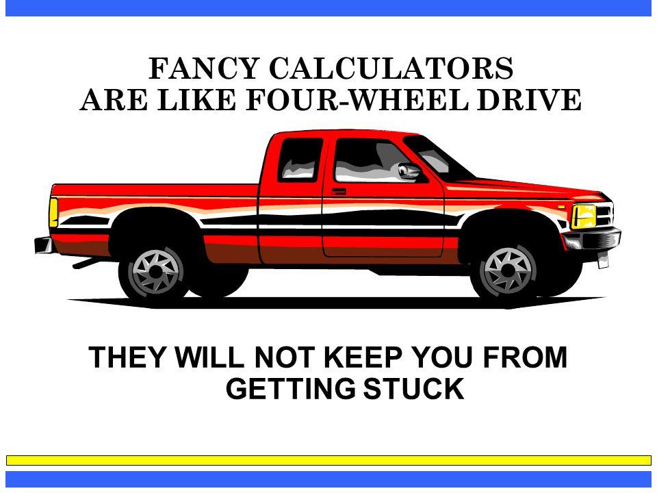 FANCY CALCULATORS ARE LIKE FOUR-WHEEL DRIVE
