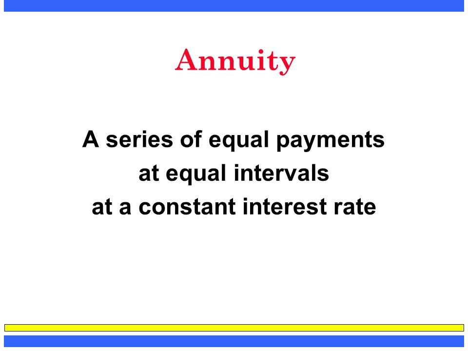 A series of equal payments at a constant interest rate