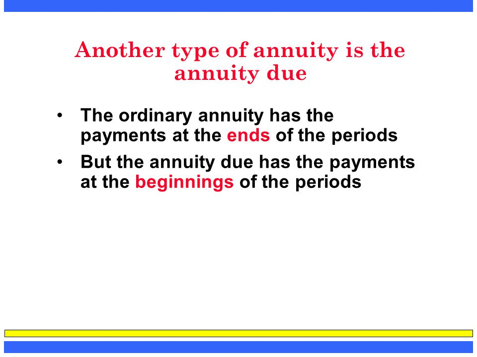 Another type of annuity is the annuity due