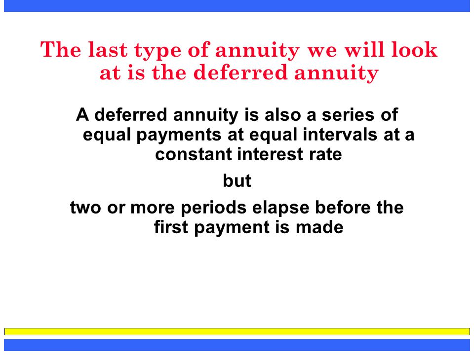 The last type of annuity we will look at is the deferred annuity