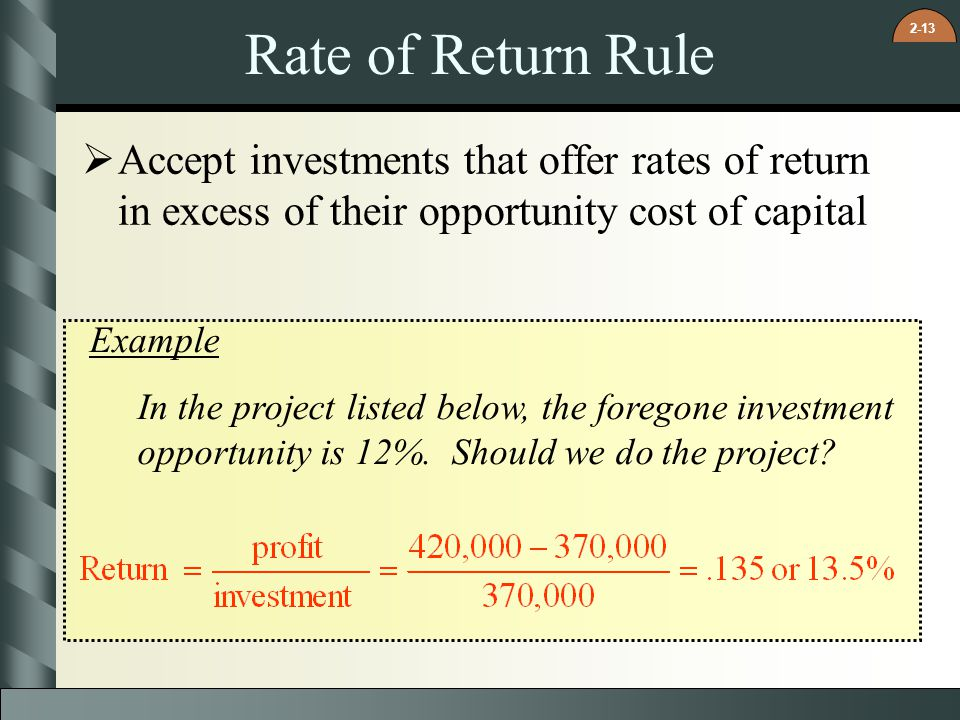 Rate of Return Rule Accept investments that offer rates of return in excess of their opportunity cost of capital.