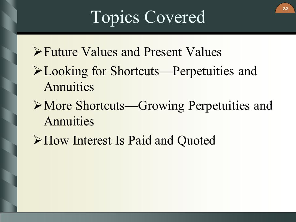 Topics Covered Future Values and Present Values