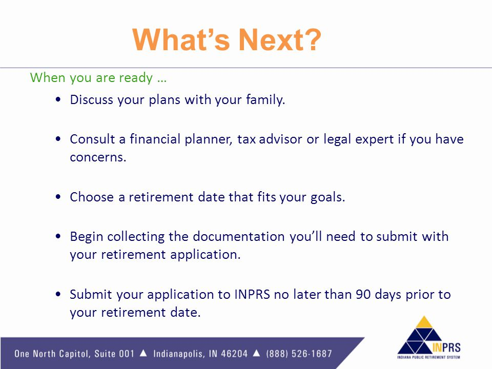 What's Next When you are ready … Discuss your plans with your family.