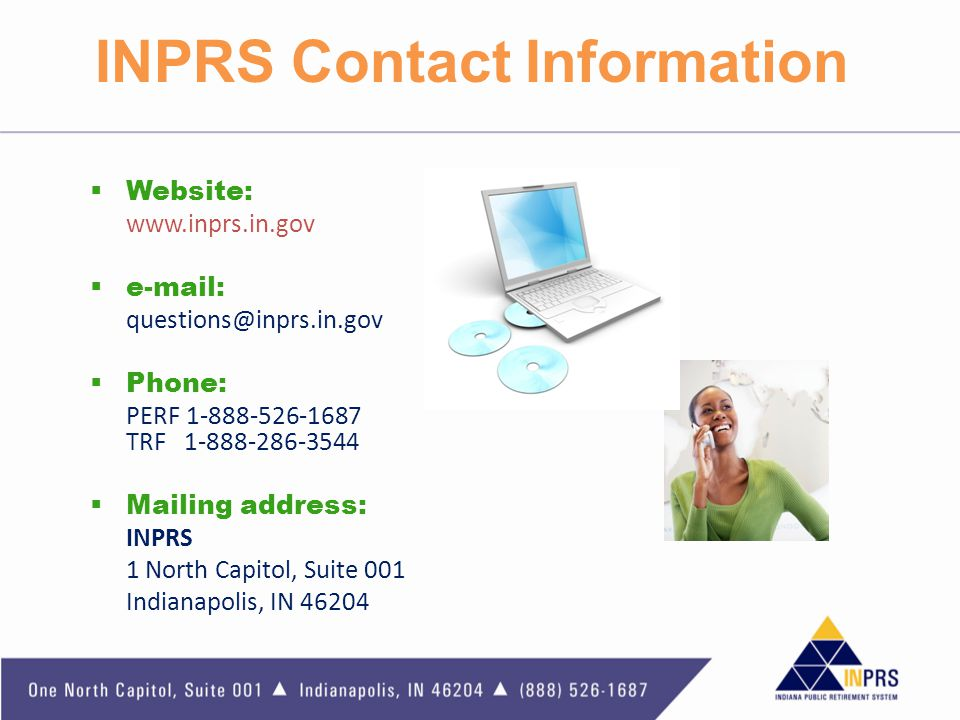 INPRS Contact Information Website: www.inprs.in.gov. e-mail: questions@inprs.in.gov. Phone: PERF 1-888-526-1687 TRF 1-888-286-3544.