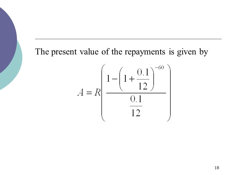 The present value of the repayments is given by