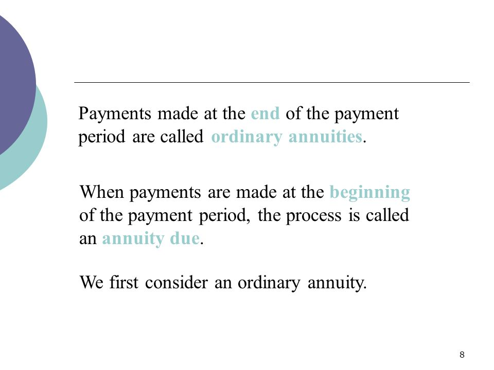 Payments made at the end of the payment period are called ordinary annuities.