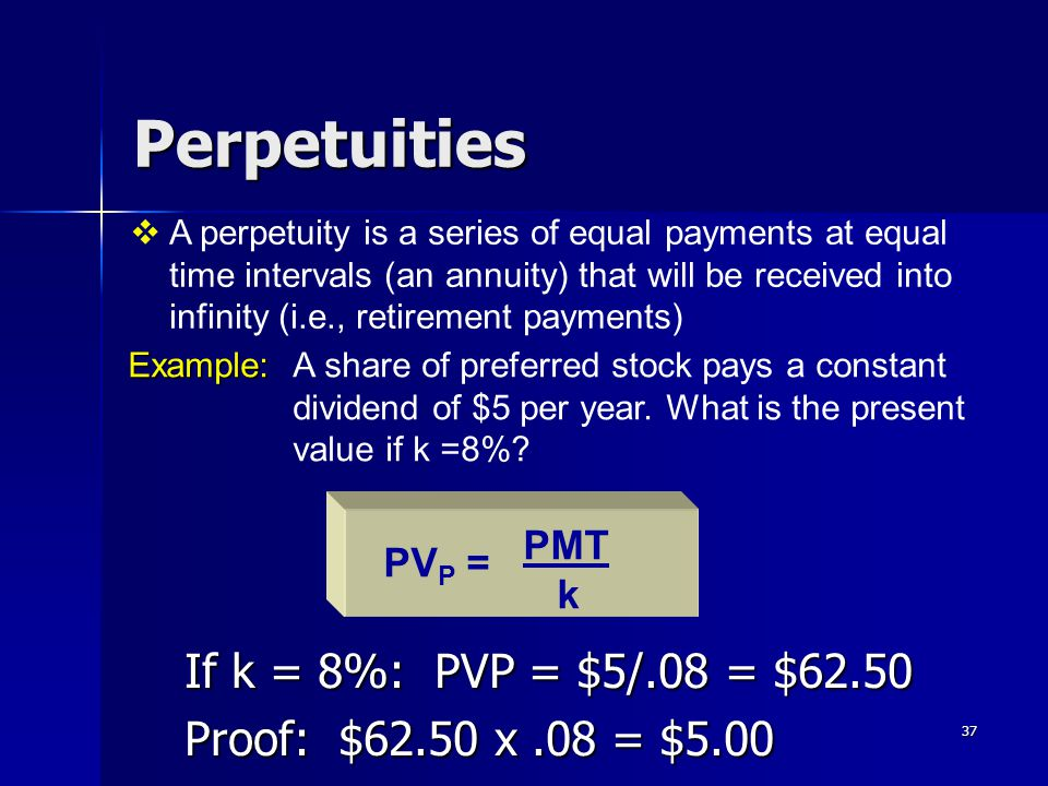 Perpetuities If k = 8%: PVP = $5/.08 = $62.50