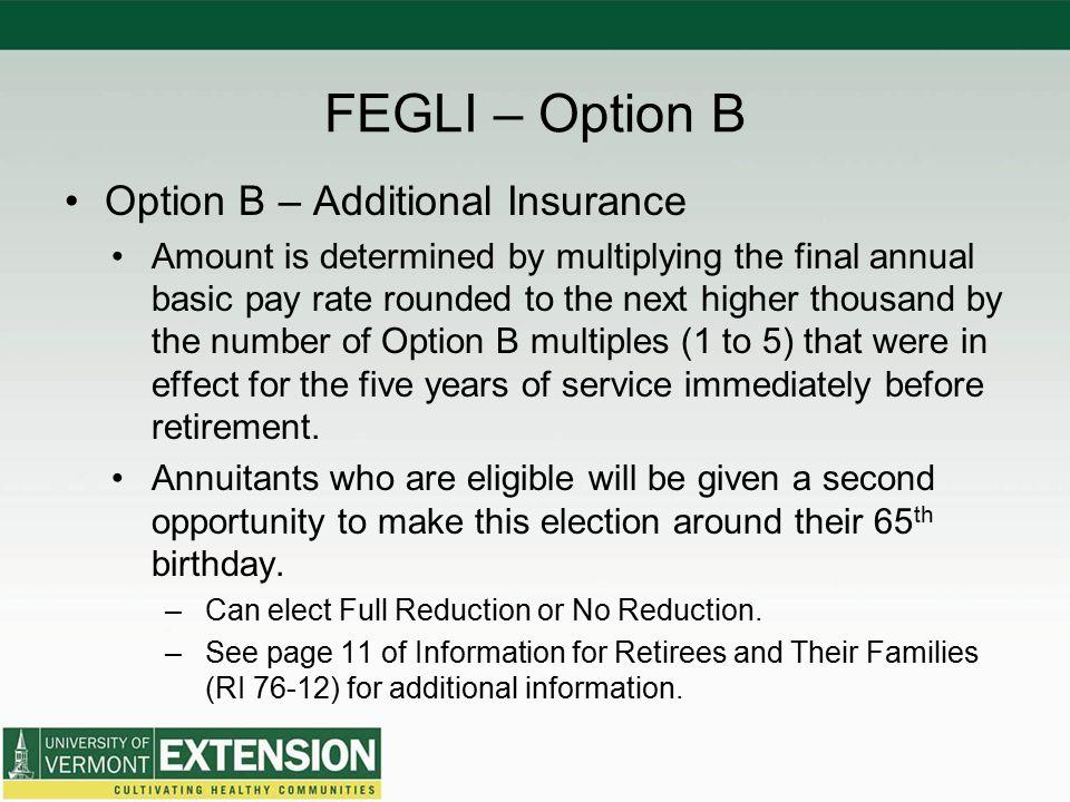 FEGLI – Option B Option B – Additional Insurance
