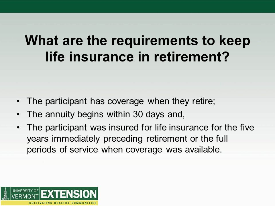What are the requirements to keep life insurance in retirement