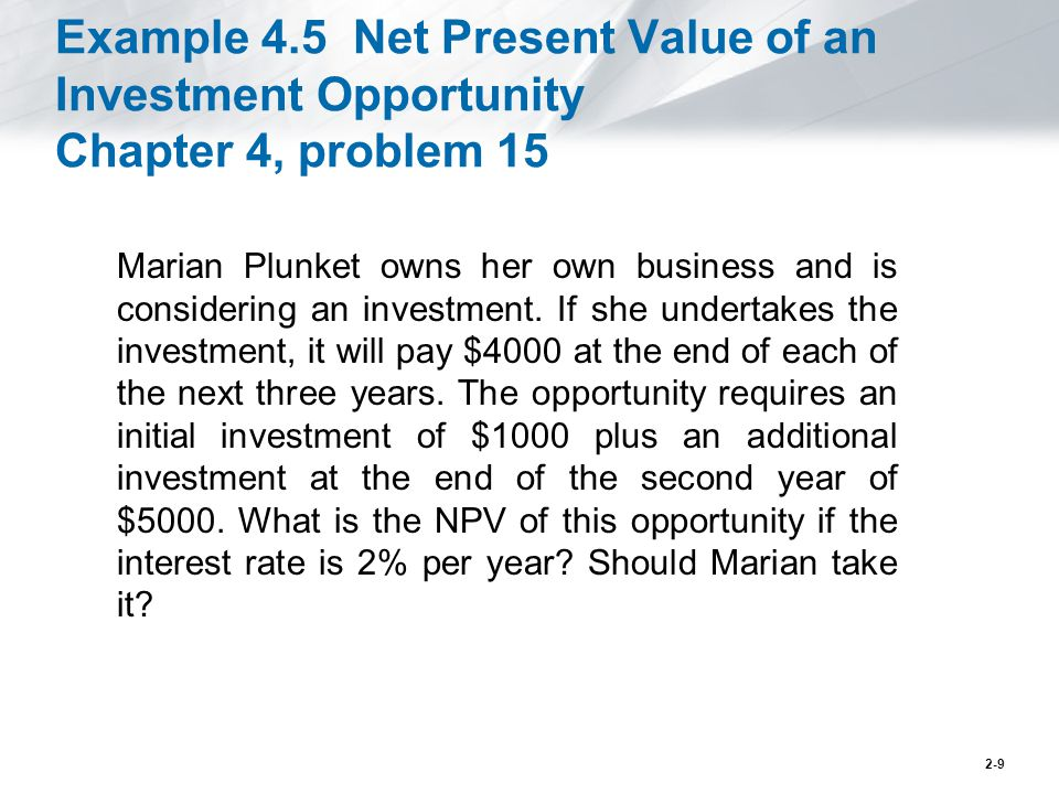 Example 4.5 Net Present Value of an Investment Opportunity Chapter 4, problem 15