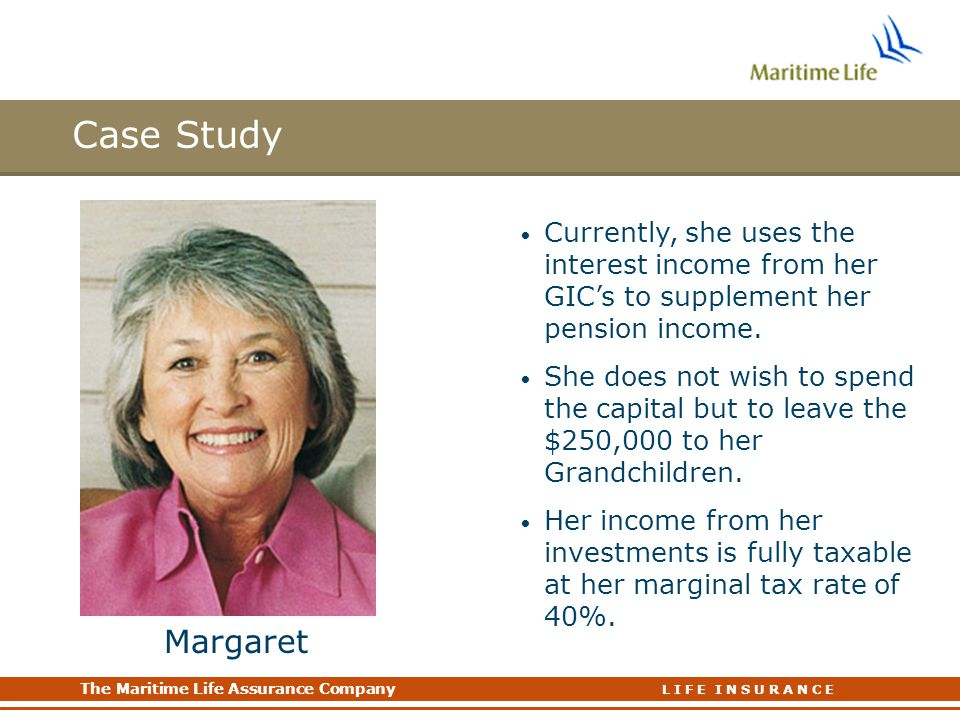 Case Study Currently, she uses the interest income from her GIC's to supplement her pension income.