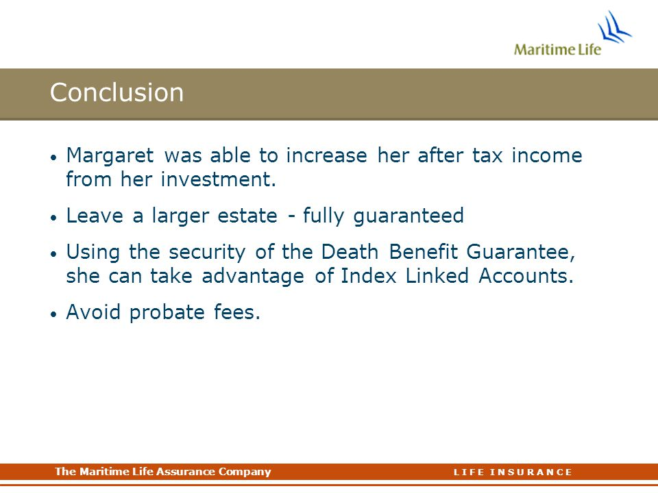 Conclusion Margaret was able to increase her after tax income from her investment. Leave a larger estate - fully guaranteed.