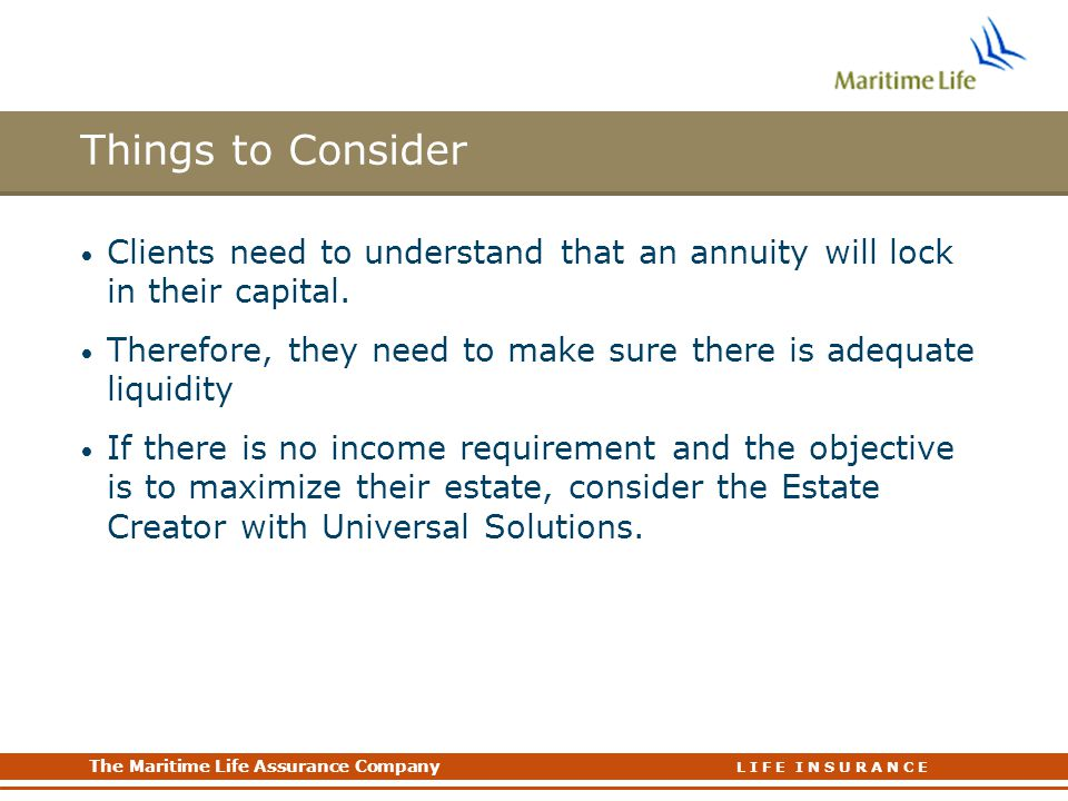 Things to Consider Clients need to understand that an annuity will lock in their capital.