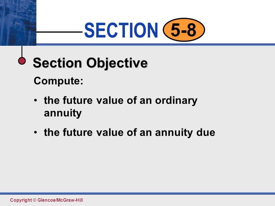 Section Objective Compute: the future value of an ordinary annuity