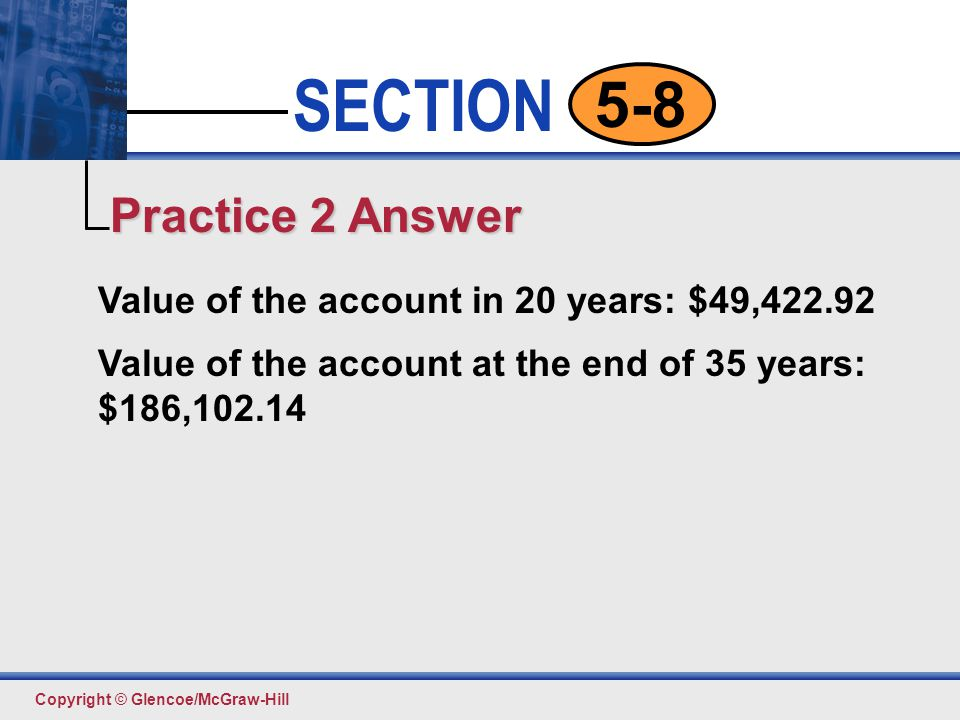 Practice 2 Answer Value of the account in 20 years: $49,422.92