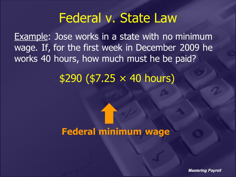 Federal v. State Law $290 ($7.25 × 40 hours)