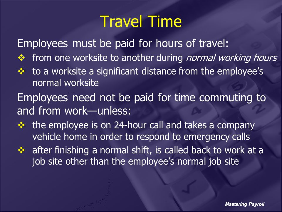 Travel Time Employees must be paid for hours of travel: