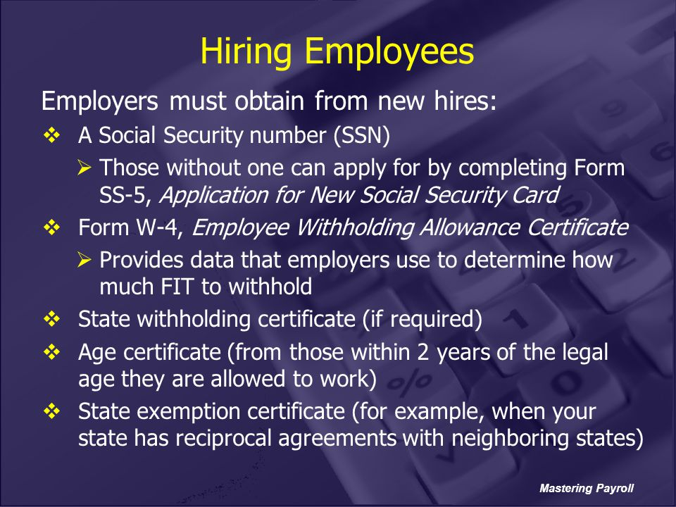 Hiring Employees Employers must obtain from new hires: