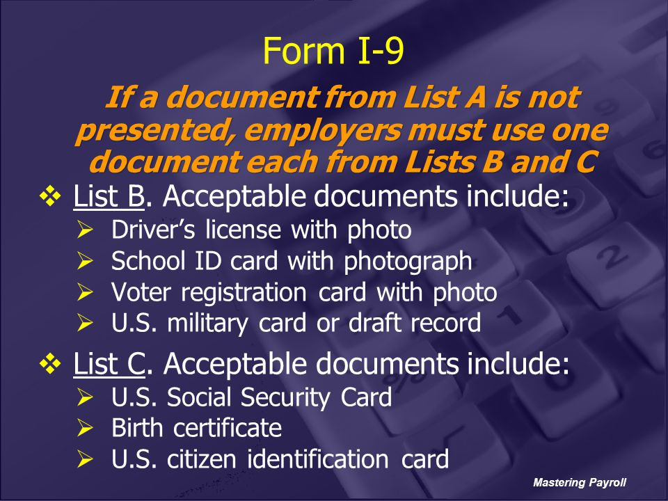 Form I-9 List B. Acceptable documents include: Driver's license with photo. School ID card with photograph.