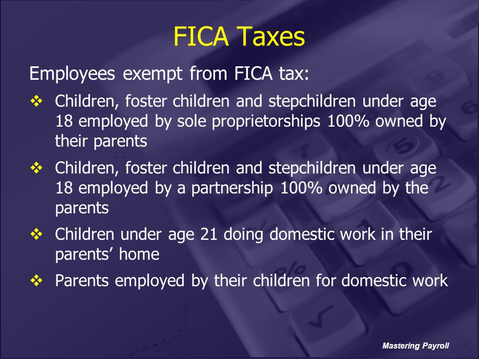 FICA Taxes Employees exempt from FICA tax: