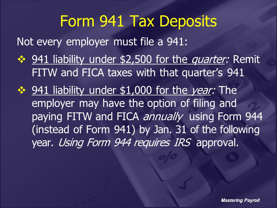 Form 941 Tax Deposits Not every employer must file a 941: