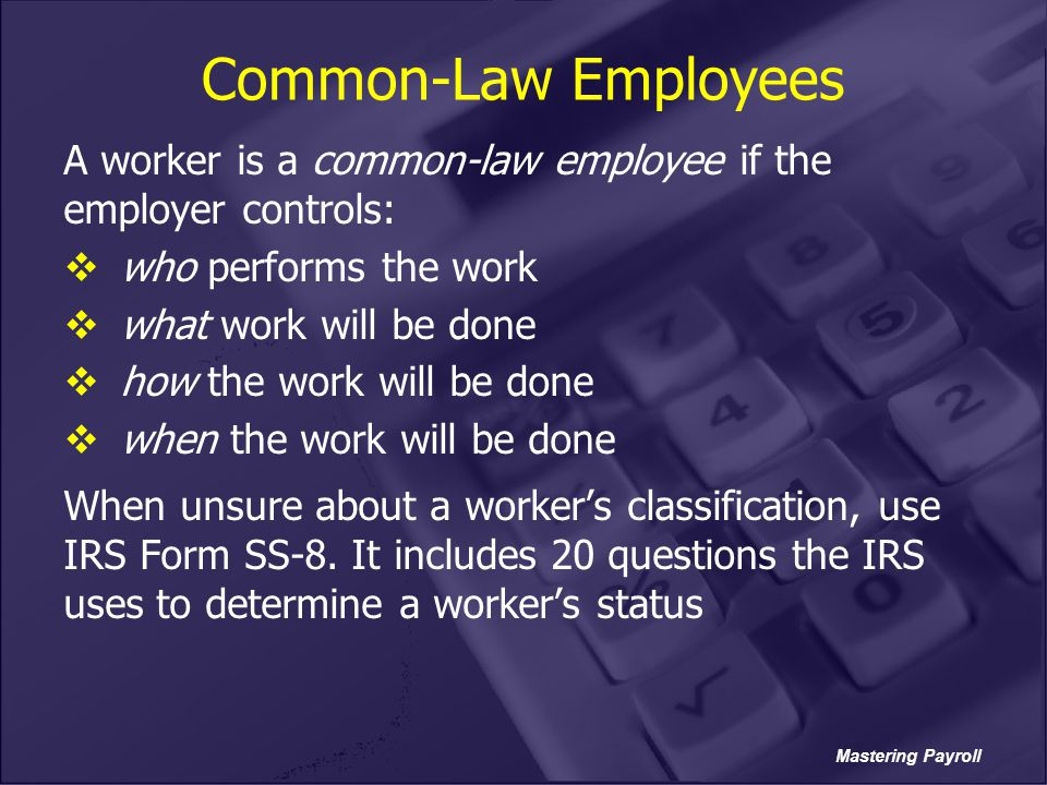 Common-Law Employees A worker is a common-law employee if the employer controls: who performs the work.