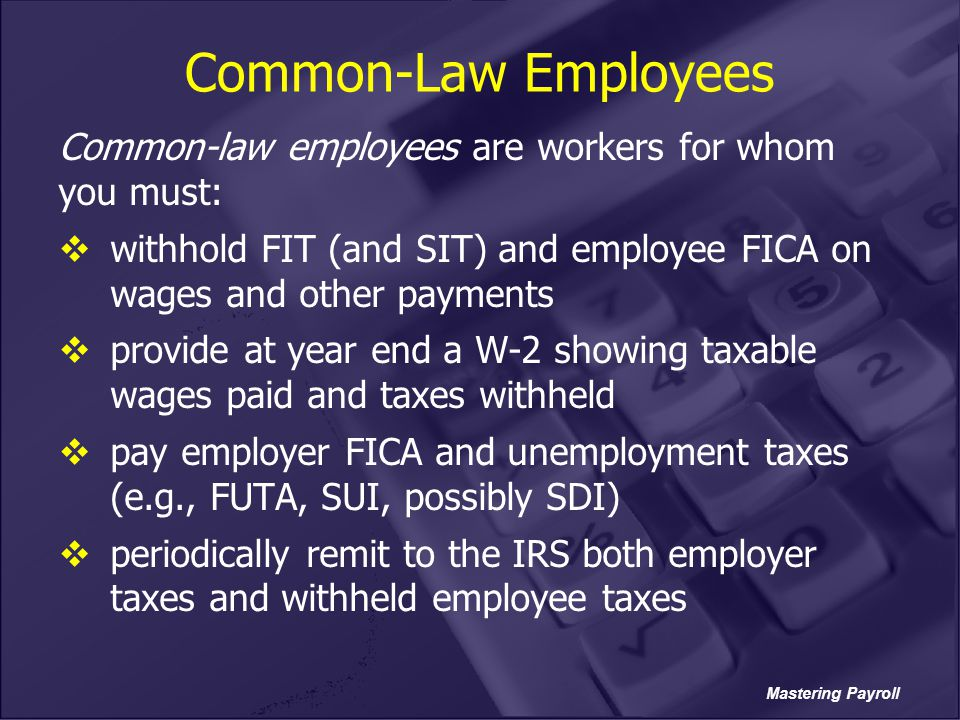 Common-Law Employees Common-law employees are workers for whom you must: withhold FIT (and SIT) and employee FICA on wages and other payments.