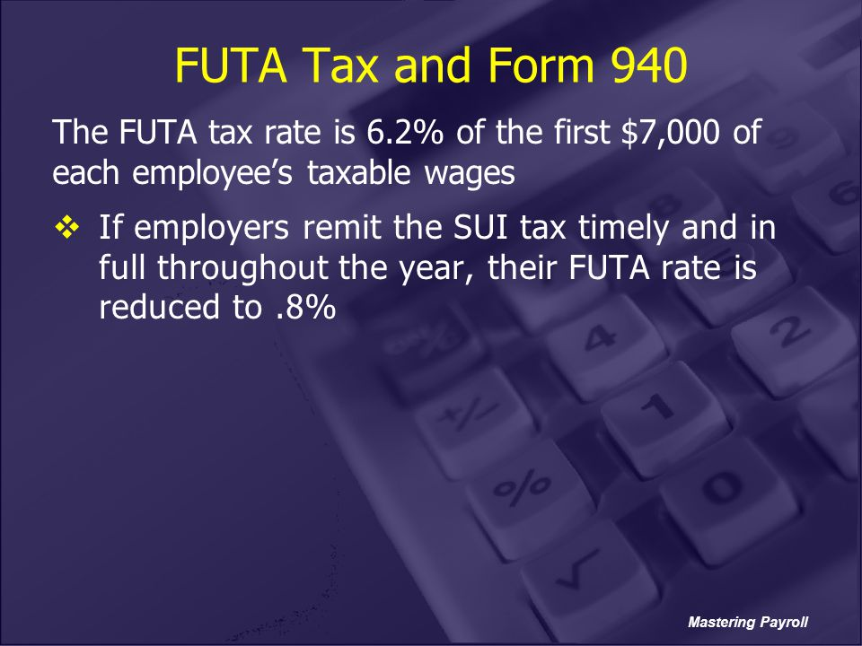 FUTA Tax and Form 940 The FUTA tax rate is 6.2% of the first $7,000 of each employee's taxable wages.
