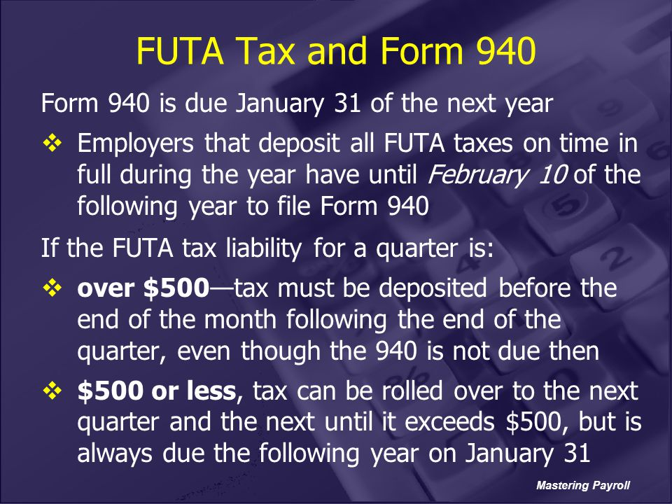 FUTA Tax and Form 940 Form 940 is due January 31 of the next year