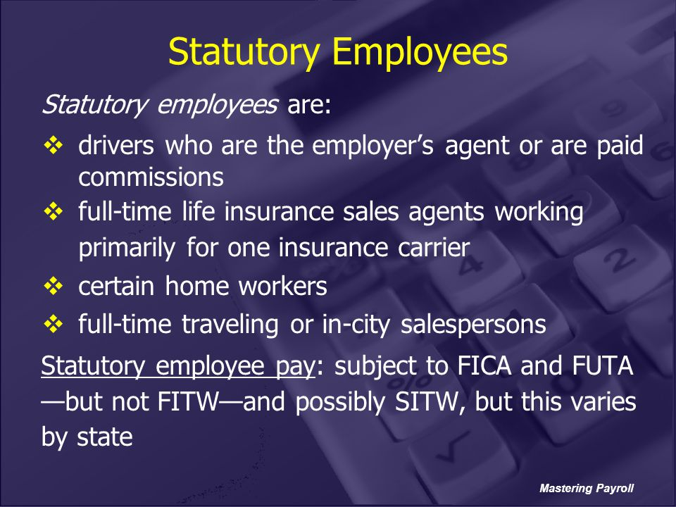 Statutory Employees Statutory employees are: