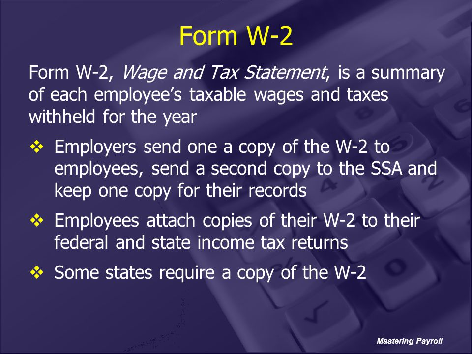 Form W-2 Form W-2, Wage and Tax Statement, is a summary of each employee's taxable wages and taxes withheld for the year.