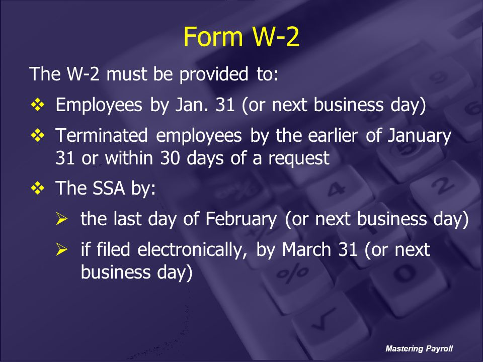 Form W-2 The W-2 must be provided to: