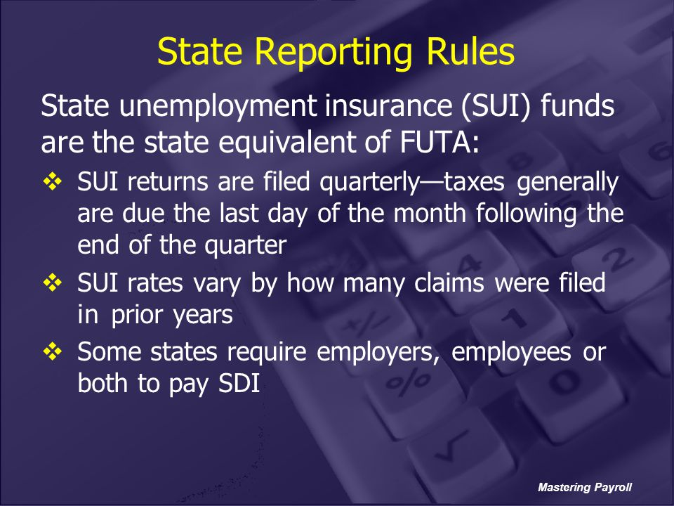 State Reporting Rules State unemployment insurance (SUI) funds are the state equivalent of FUTA: