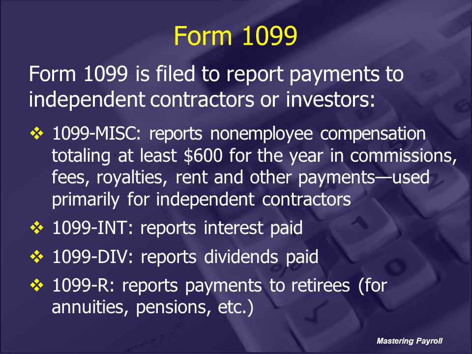 Form 1099 Form 1099 is filed to report payments to independent contractors or investors: