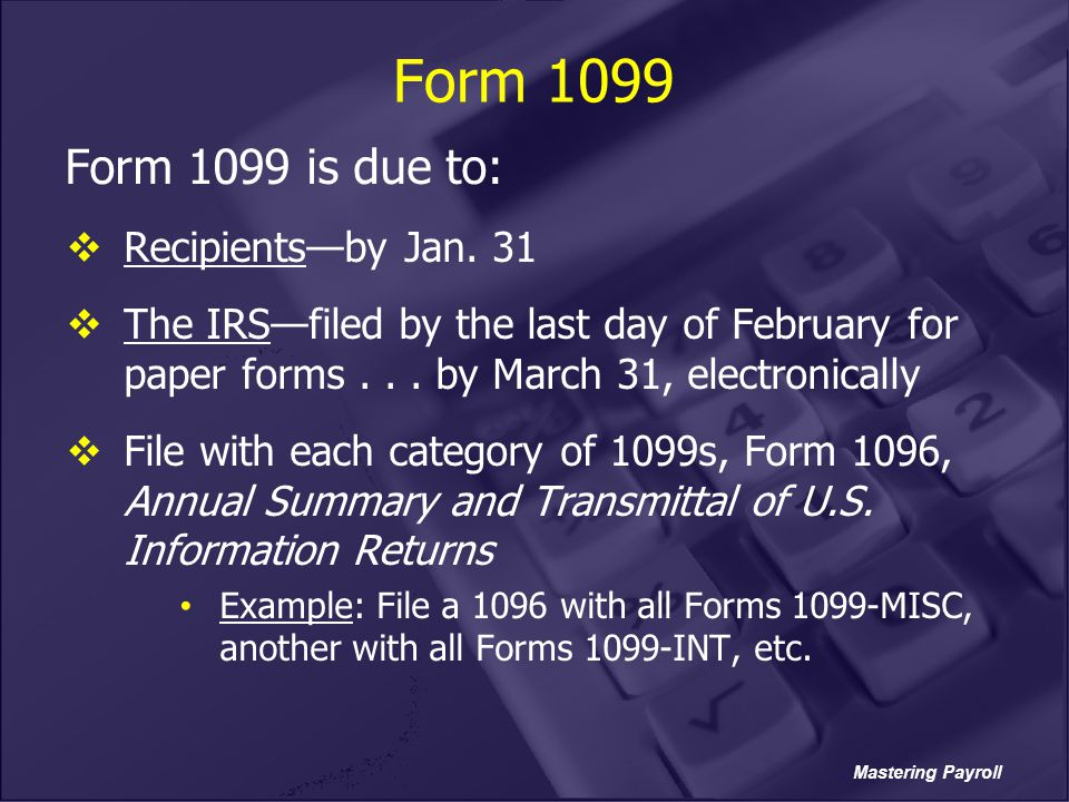 Form 1099 Form 1099 is due to: Recipients—by Jan. 31
