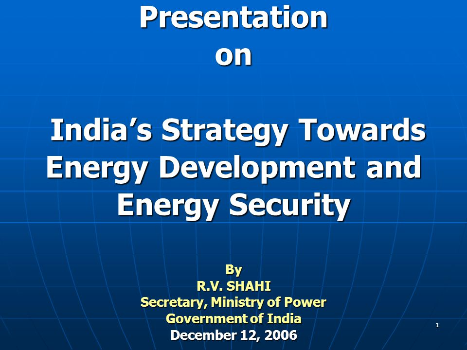 Presentation on India's Strategy Towards Energy Development and Energy Security By R.V.
