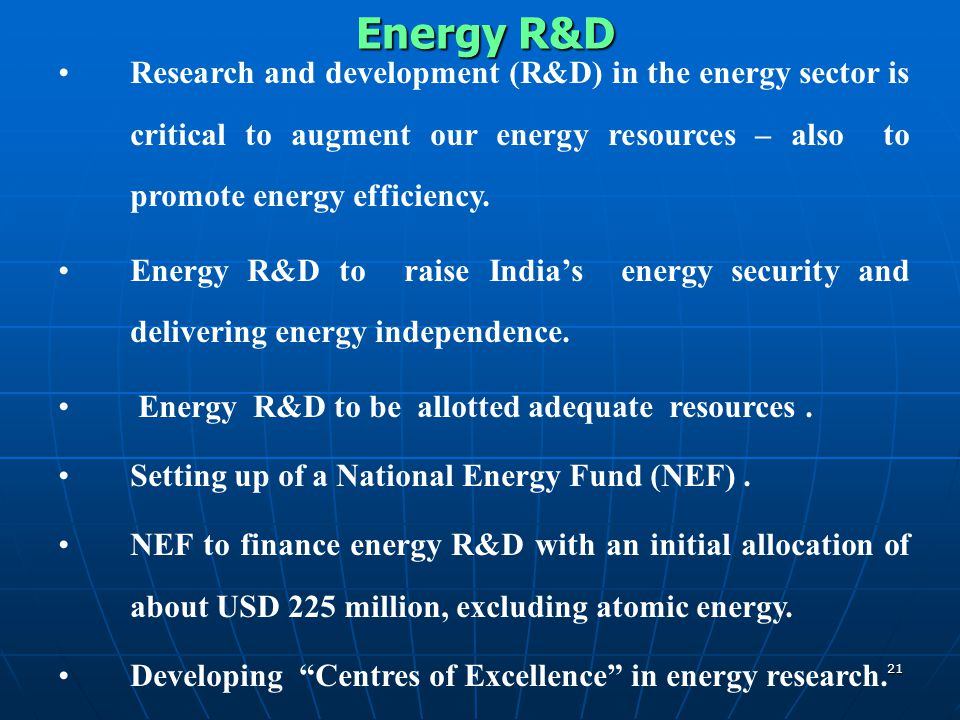 Energy R&D Research and development (R&D) in the energy sector is critical to augment our energy resources – also to promote energy efficiency.