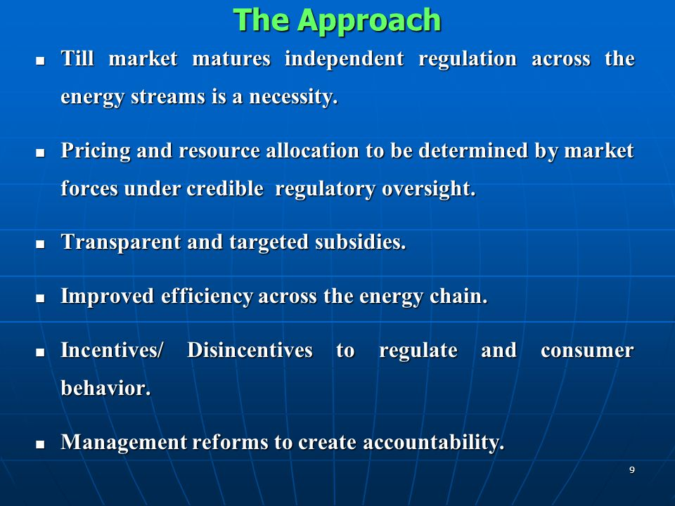 The Approach Till market matures independent regulation across the energy streams is a necessity.