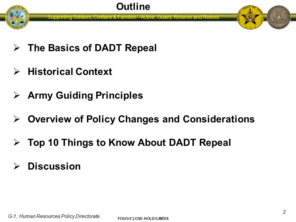 Outline The Basics of DADT Repeal. Historical Context. Army Guiding Principles. Overview of Policy Changes and Considerations.