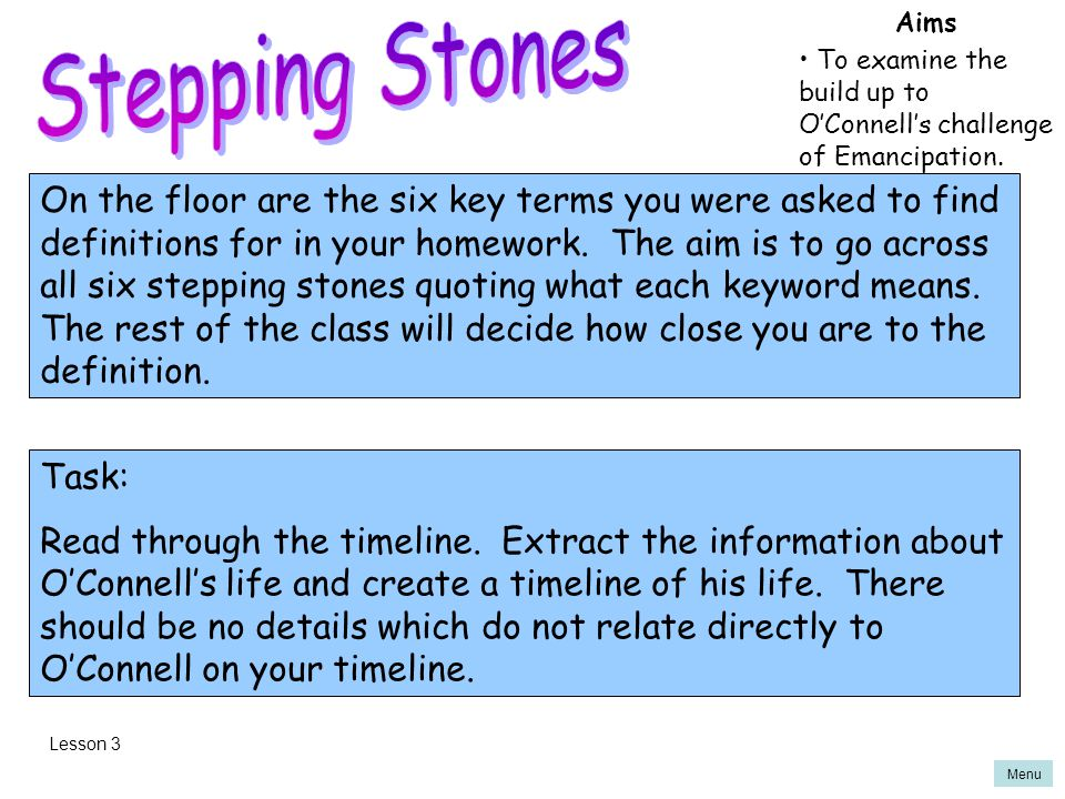Stepping Stones Aims. To examine the build up to O'Connell's challenge of Emancipation.