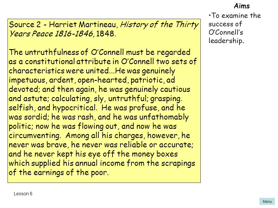 Aims To examine the success of O'Connell's leadership. Source 2 - Harriet Martineau, History of the Thirty Years Peace 1816-1846, 1848.