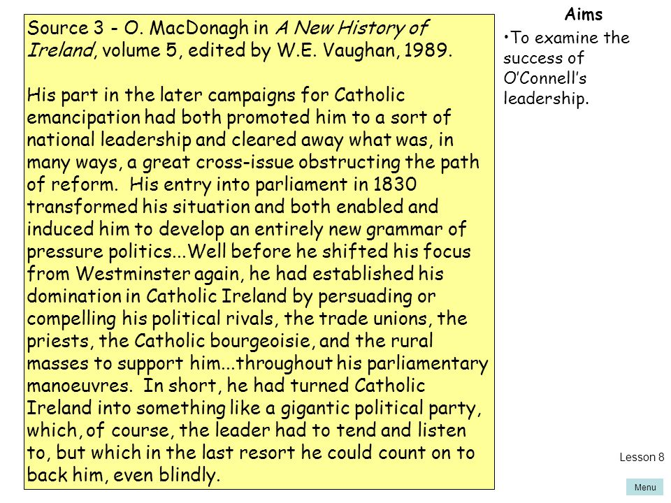 Aims To examine the success of O'Connell's leadership. Source 3 - O. MacDonagh in A New History of Ireland, volume 5, edited by W.E. Vaughan, 1989.