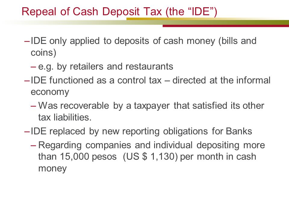 Repeal of Cash Deposit Tax (the IDE )