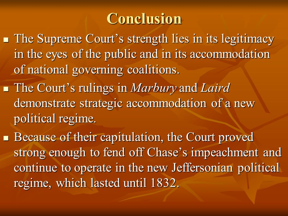 Conclusion The Supreme Court's strength lies in its legitimacy in the eyes of the public and in its accommodation of national governing coalitions.
